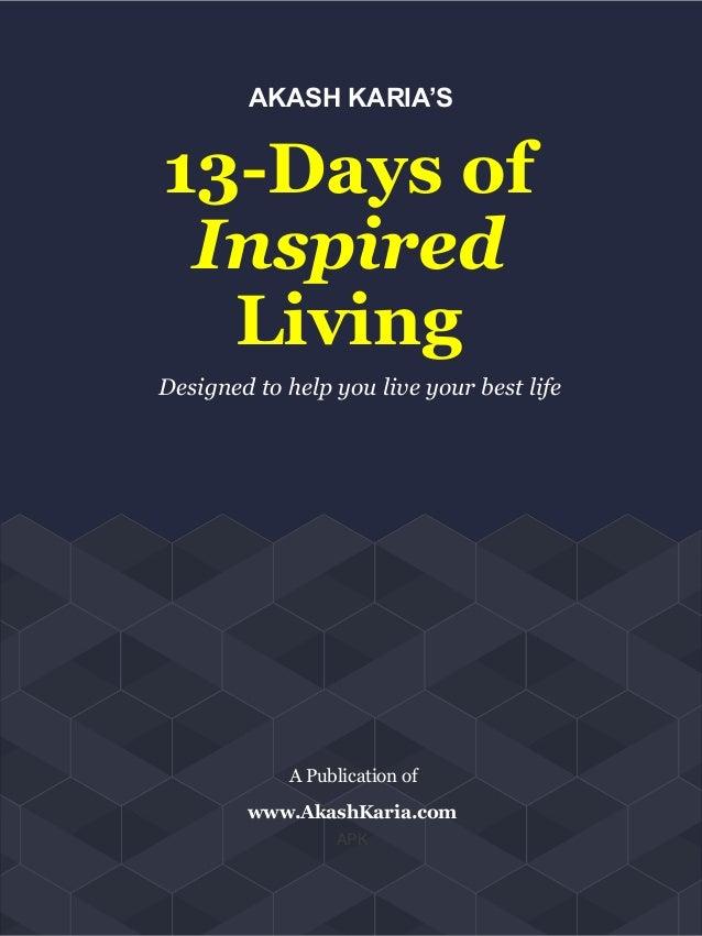 AKASH KARIA'S 13-Days of Inspired Living Designed to help you live your best life A Publication of APK www.AkashKaria.com