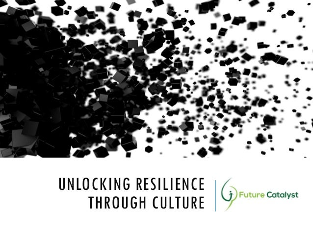UNLOCKING RESILIENCE THROUGH CULTURE