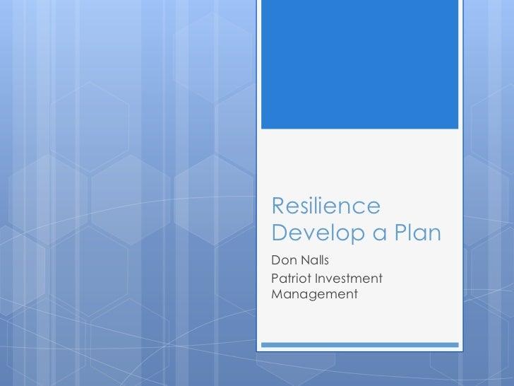 ResilienceDevelop a PlanDon NallsPatriot InvestmentManagement