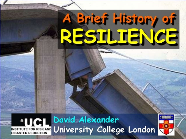 A Brief History of RESILIENCE David Alexander University College London