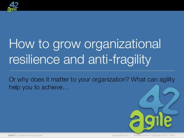 agile42 | the agile coaching company www.agile42.com | All rights reserved. Copyright © 2007 - 2016. How to grow organizat...
