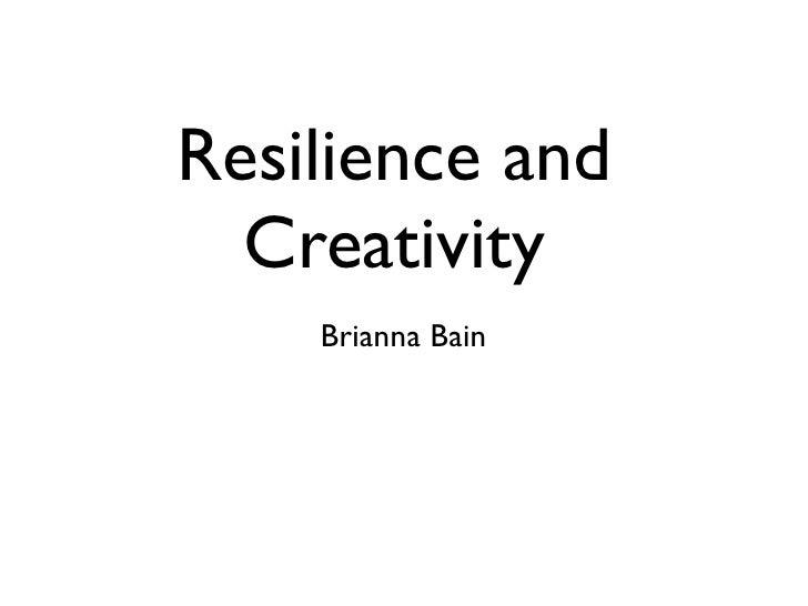 Resilience and   Creativity     Brianna Bain