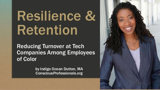 Resilience & Retention Reducing Turnover at Tech Companies Among Employees of Color by Indigo Ocean Dutton, MA ConsciousPr...