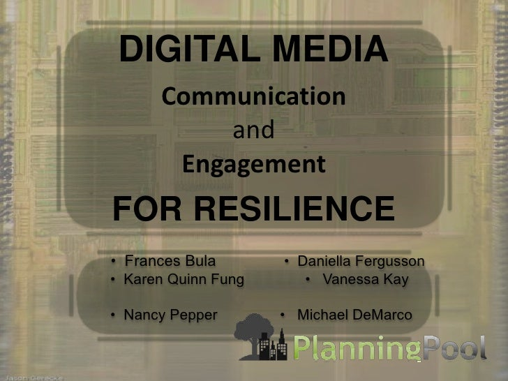 DIGITAL MEDIA<br />Communicationand Engagement<br />FOR RESILIENCE<br />	  •  Frances Bula			 •  Daniella Fergusson<br />	...