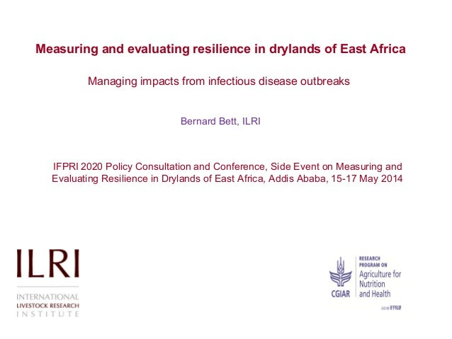 Measuring and evaluating resilience in drylands of East Africa Managing impacts from infectious disease outbreaks Bernard ...