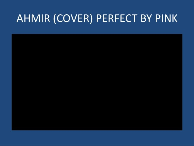AHMIR (COVER) PERFECT BY PINK