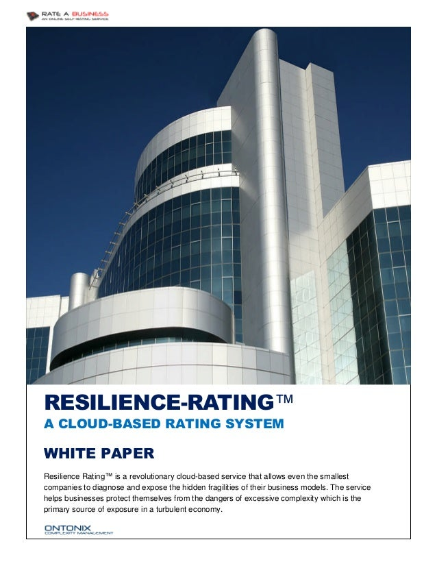 RESILIENCE-RATING™ A CLOUD-BASED RATING SYSTEM  WHITE PAPER Resilience Rating™ is a revolutionary cloud-based service that...