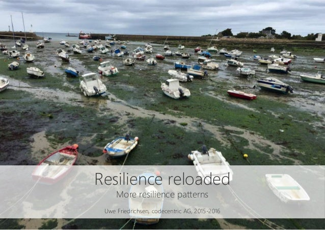 Resilience reloaded More resilience patterns Uwe Friedrichsen, codecentric AG, 2015-2016