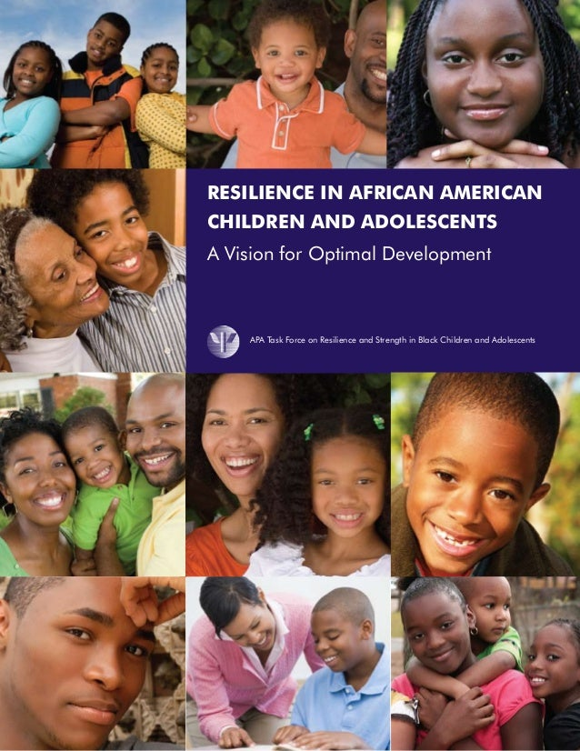 Resilience in African American Children and Adolescents A Vision for Optimal Development APA Task Force on Resilience and ...