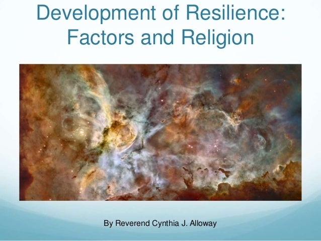 Development of Resilience:Factors and ReligionBy Reverend Cynthia J. Alloway
