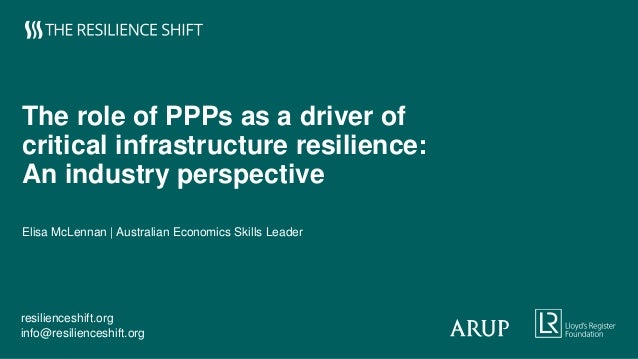 resilienceshift.org info@resilienceshift.org The role of PPPs as a driver of critical infrastructure resilience: An indust...