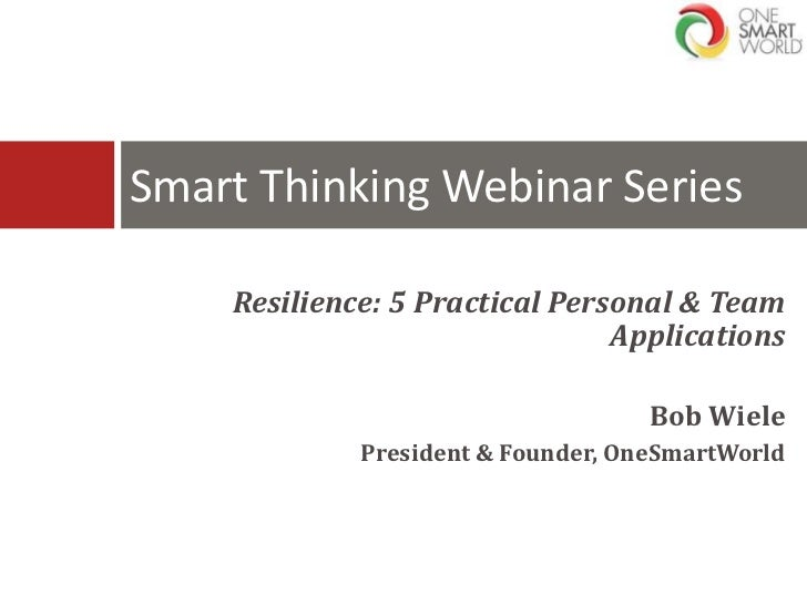 Smart Thinking Webinar Series    Resilience: 5 Practical Personal & Team                                Applications      ...