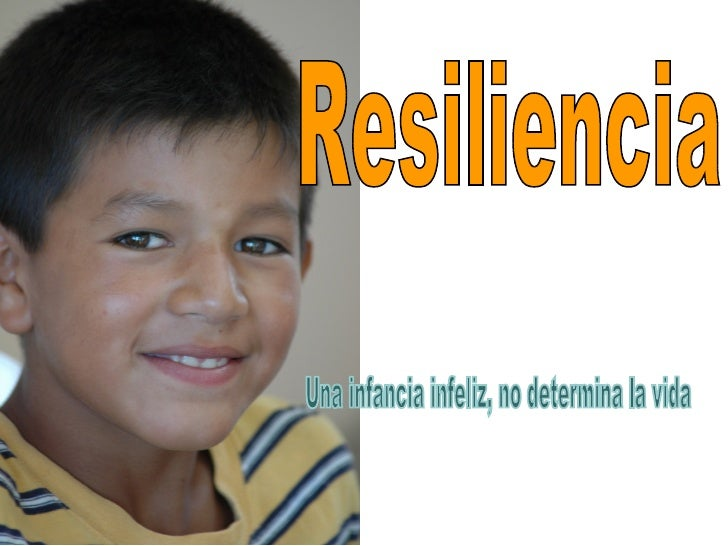 Resiliencia Una infancia infeliz, no determina la vida