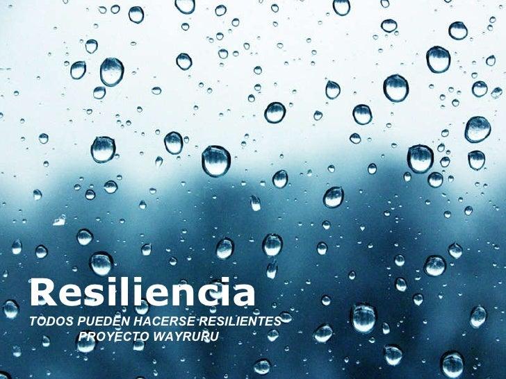 Resiliencia TODOS PUEDEN HACERSE RESILIENTES PROYECTO WAYRURU