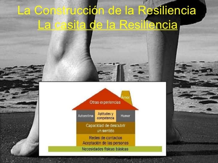 La Construcción de la Resiliencia la casita de la Resiliencia La Construcción de la Resiliencia   La casita de la Resilien...