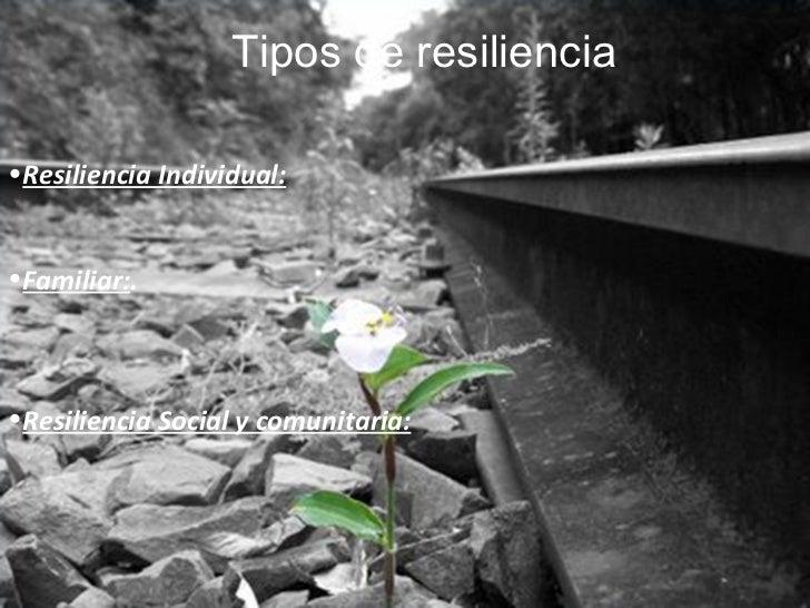 <ul><li>Resiliencia Individual:   </li></ul><ul><li>Familiar: . </li></ul><ul><li>Resiliencia Social y comunitaria: </li><...