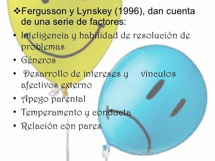 <ul><li>Fergusson y Lynskey (1996), dan cuenta de una serie de factores: </li></ul><ul><li>Inteligencia y habilidad de res...