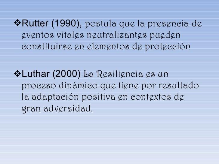 <ul><li>Rutter (1990),  postula que la presencia de eventos vitales neutralizantes pueden constituirse en elementos de pro...