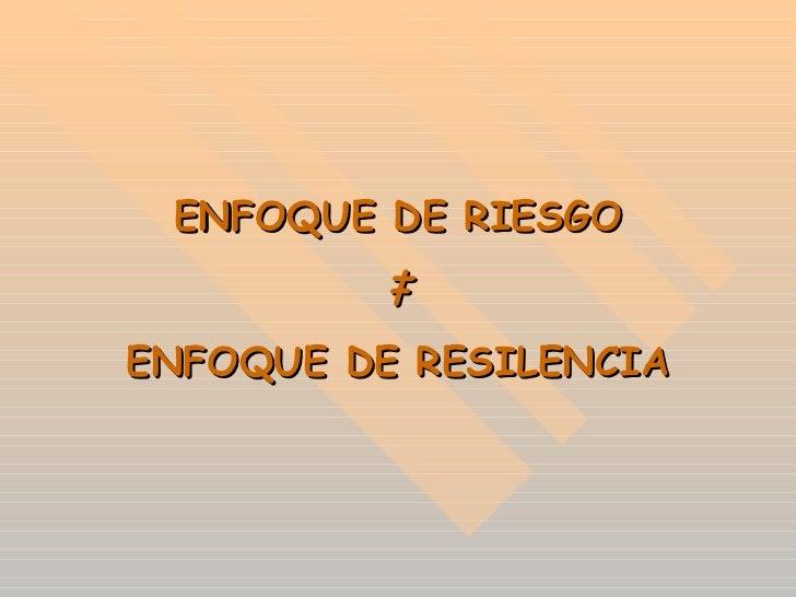 ENFOQUE DE RIESGO ‡ ENFOQUE DE RESILENCIA