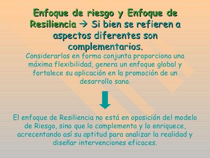 Enfoque de riesgo y Enfoque de Resiliencia     Si bien se refieren a aspectos diferentes son complementarios. Considerarl...
