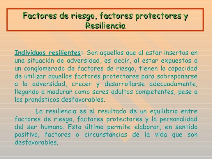 Factores de riesgo, factores protectores y Resiliencia Individuos resilientes :   Son aquellos que al estar insertos en un...