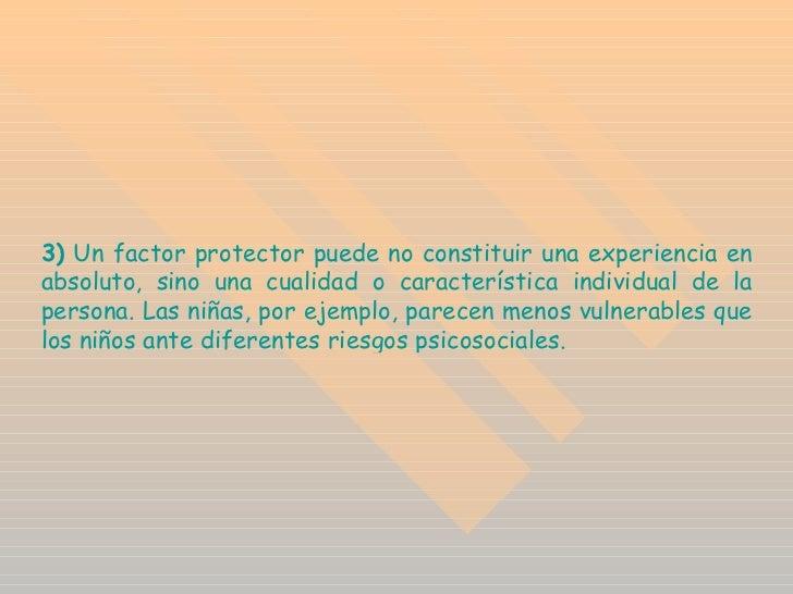 3)   Un factor protector puede no constituir una experiencia en absoluto, sino una cualidad o característica individual de...
