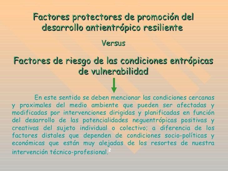 Factores protectores de promoción del desarrollo antientrópico resiliente   Versus Factores de riesgo de las condiciones e...