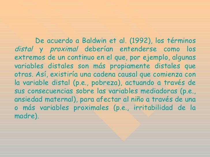 De acuerdo a Baldwin et al. (1992), los términos  distal  y  proximal  deberían entenderse como los extremos de un continu...