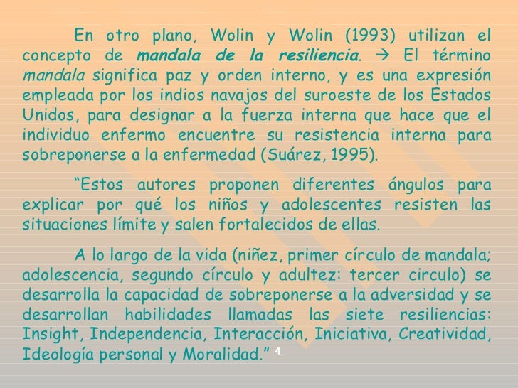 En otro plano, Wolin y Wolin (1993) utilizan el concepto de  mandala de la resiliencia .      El término  mandala  signif...