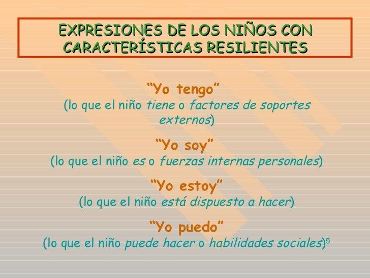 """EXPRESIONES DE LOS NIÑOS CON CARACTERÍSTICAS RESILIENTES """" Yo tengo""""  (lo que el niño  tiene  o  factores de soportes exte..."""