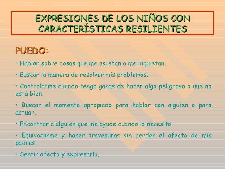EXPRESIONES DE LOS NIÑOS CON CARACTERÍSTICAS RESILIENTES <ul><li>PUEDO: </li></ul><ul><li>Hablar sobre cosas que me asusta...