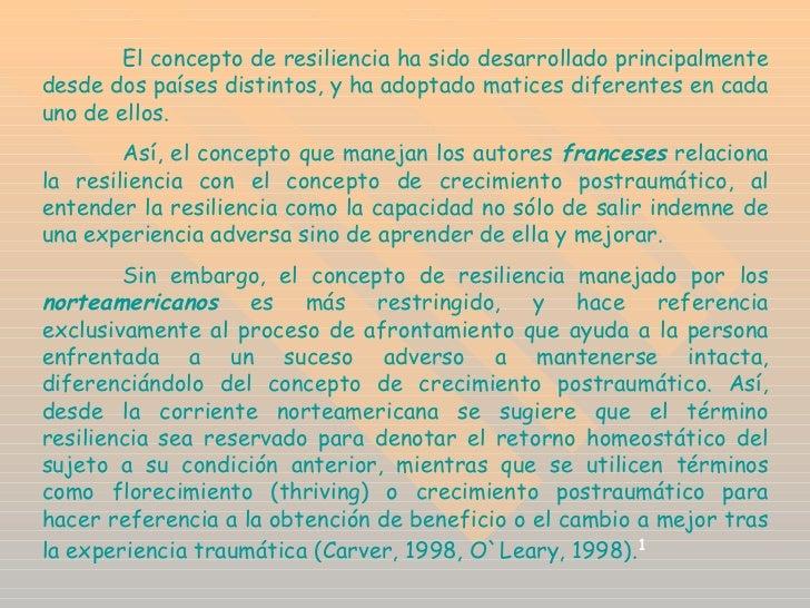 El concepto de resiliencia ha sido desarrollado principalmente desde dos países distintos, y ha adoptado matices diferente...
