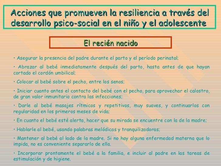 A cciones que promueven la resiliencia a través del desarrollo psico-social en el niño y el adolescente   <ul><li>Asegurar...