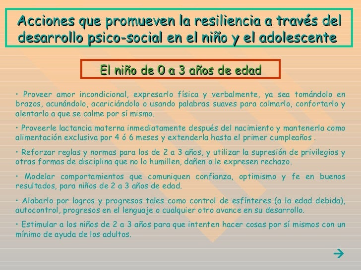 A cciones que promueven la resiliencia a través del desarrollo psico-social en el niño y el adolescente   <ul><li>Proveer ...