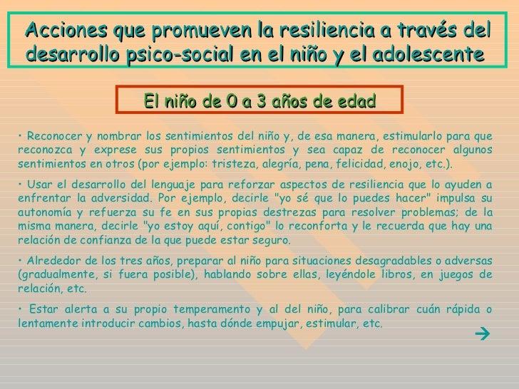 A cciones que promueven la resiliencia a través del desarrollo psico-social en el niño y el adolescente   <ul><li>Reconoce...
