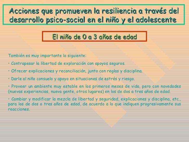 A cciones que promueven la resiliencia a través del desarrollo psico-social en el niño y el adolescente   <ul><li>También ...
