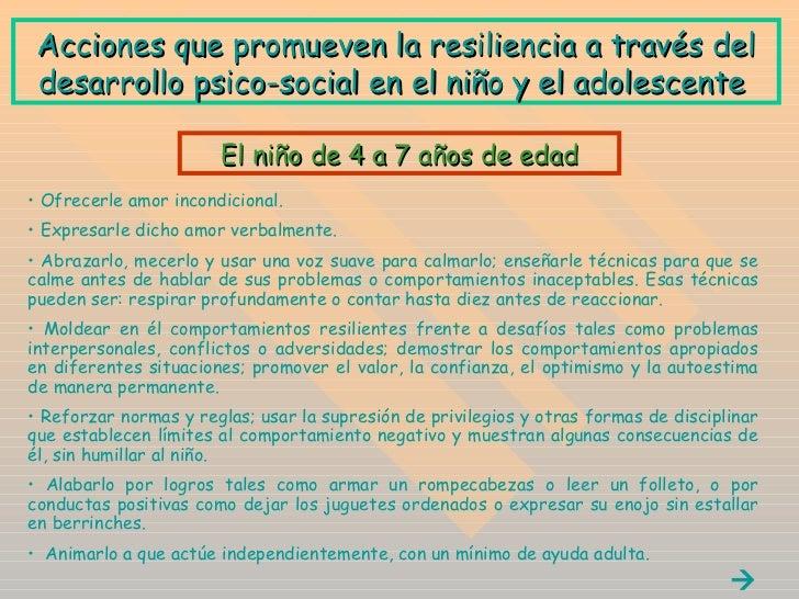 A cciones que promueven la resiliencia a través del desarrollo psico-social en el niño y el adolescente   <ul><li>Ofrecerl...