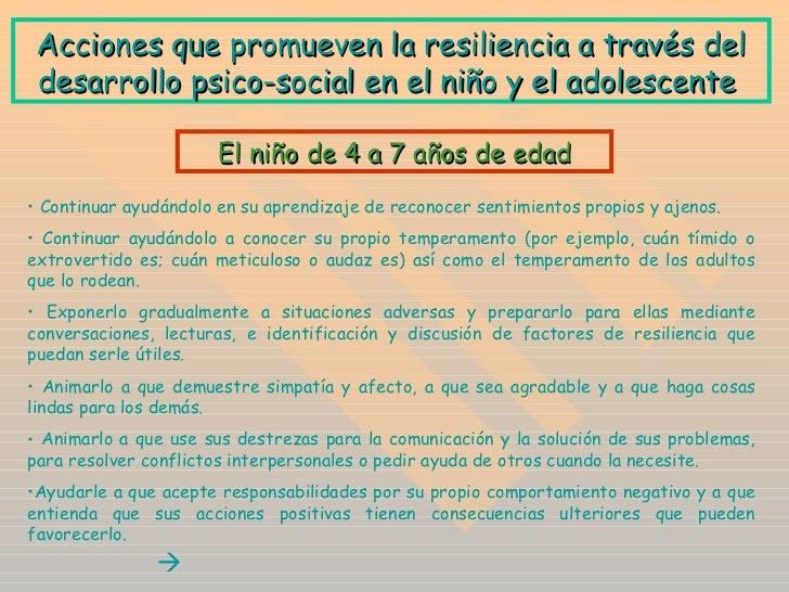 A cciones que promueven la resiliencia a través del desarrollo psico-social en el niño y el adolescente   <ul><li>Continua...