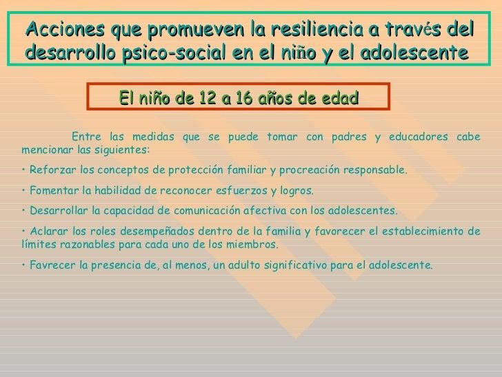 A cciones que promueven la resiliencia a trav é s del desarrollo psico-social en el ni ñ o y el adolescente  <ul><li>Entre...