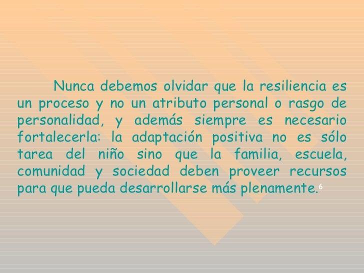 Nunca debemos olvidar que la resiliencia es un proceso y no un atributo personal o rasgo de personalidad, y además siempre...