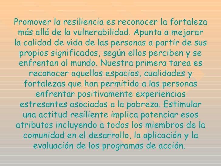 Promover la resiliencia es reconocer la fortaleza más allá de la vulnerabilidad. Apunta a mejorar la calidad de vida de la...