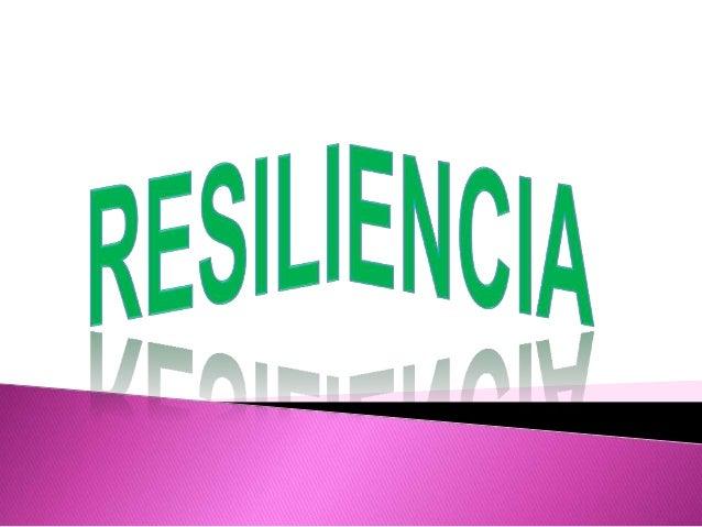    La resiliencia es un conjunto de atributos y    habilidades innatas para afrontar adecuadamente    situaciones adversa...