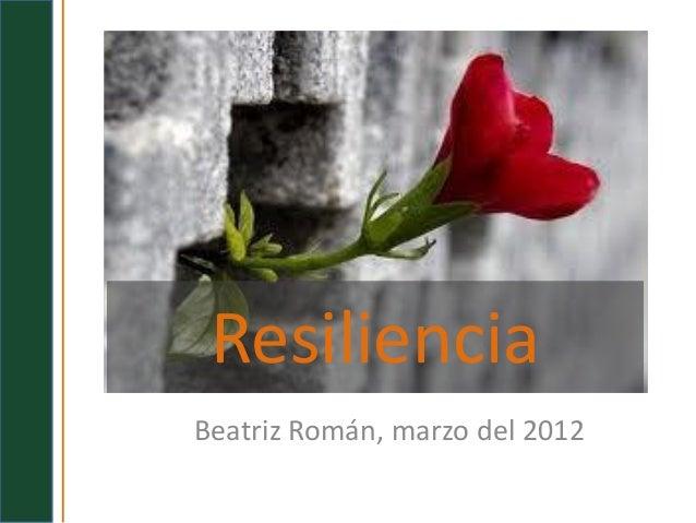 Resiliencia Beatriz Román, marzo del 2012