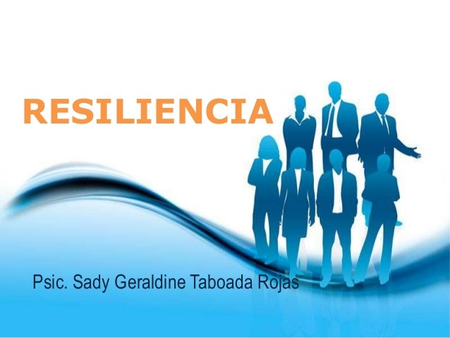 RESILIENCIA  Psic. Sady Geraldine Taboada Rojas