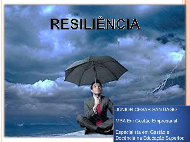 JÚNIOR CESAR SANTIAGO MBA Em Gestão Empresarial Especialista em Gestão e Docência na Educação Superior.