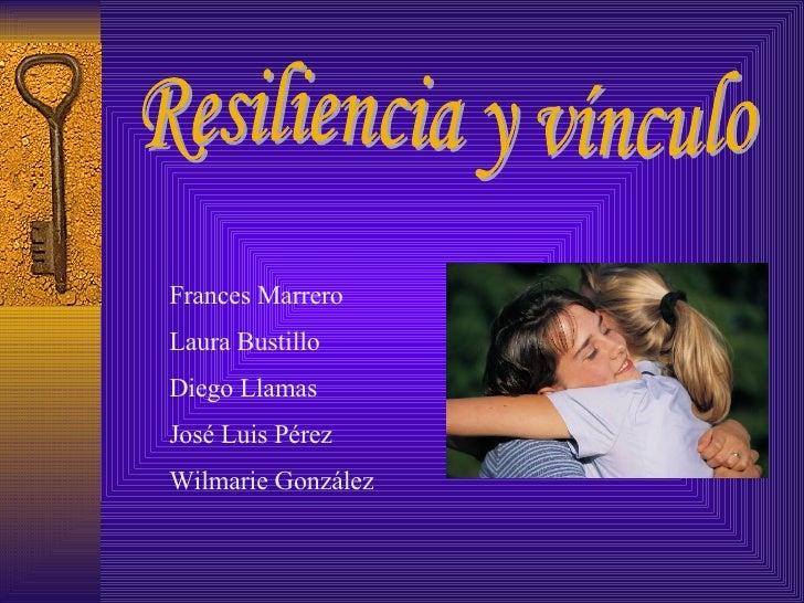 Resiliencia y vínculo Frances Marrero Laura Bustillo Diego Llamas  José Luis Pérez  Wilmarie González
