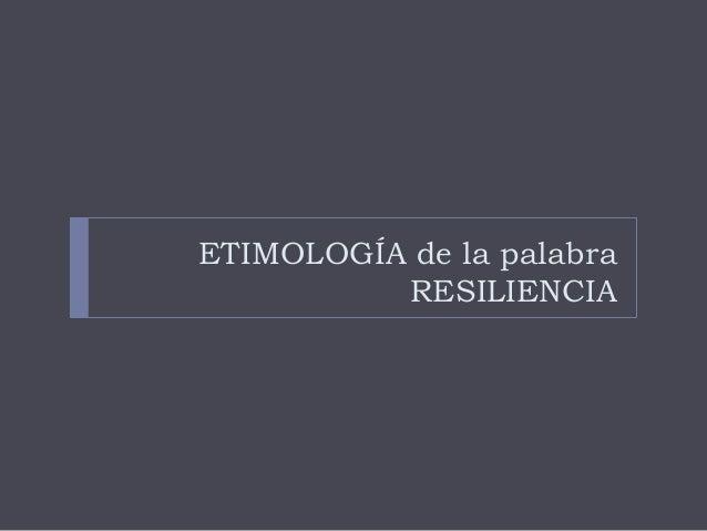 ETIMOLOGÍA de la palabra RESILIENCIA