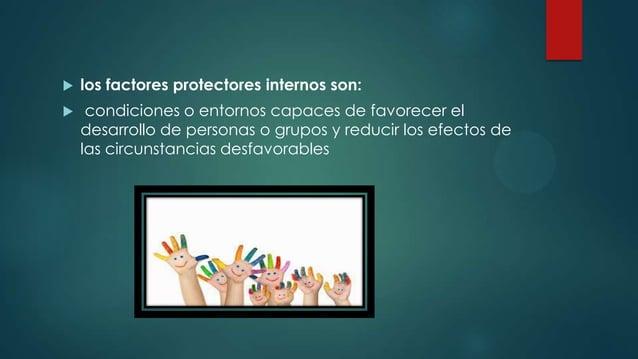  los factores protectores externos se refieren a:  condiciones del medio que actúan reduciendo la probabilidad de daños ...