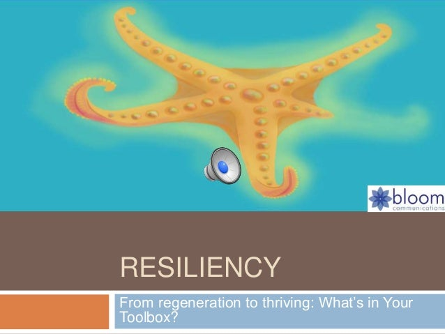 RESILIENCY  From regeneration to thriving: What's in Your  Toolbox?