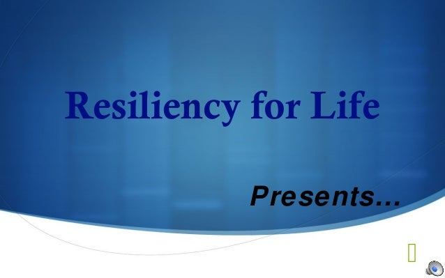  Resiliency for Life Presents…